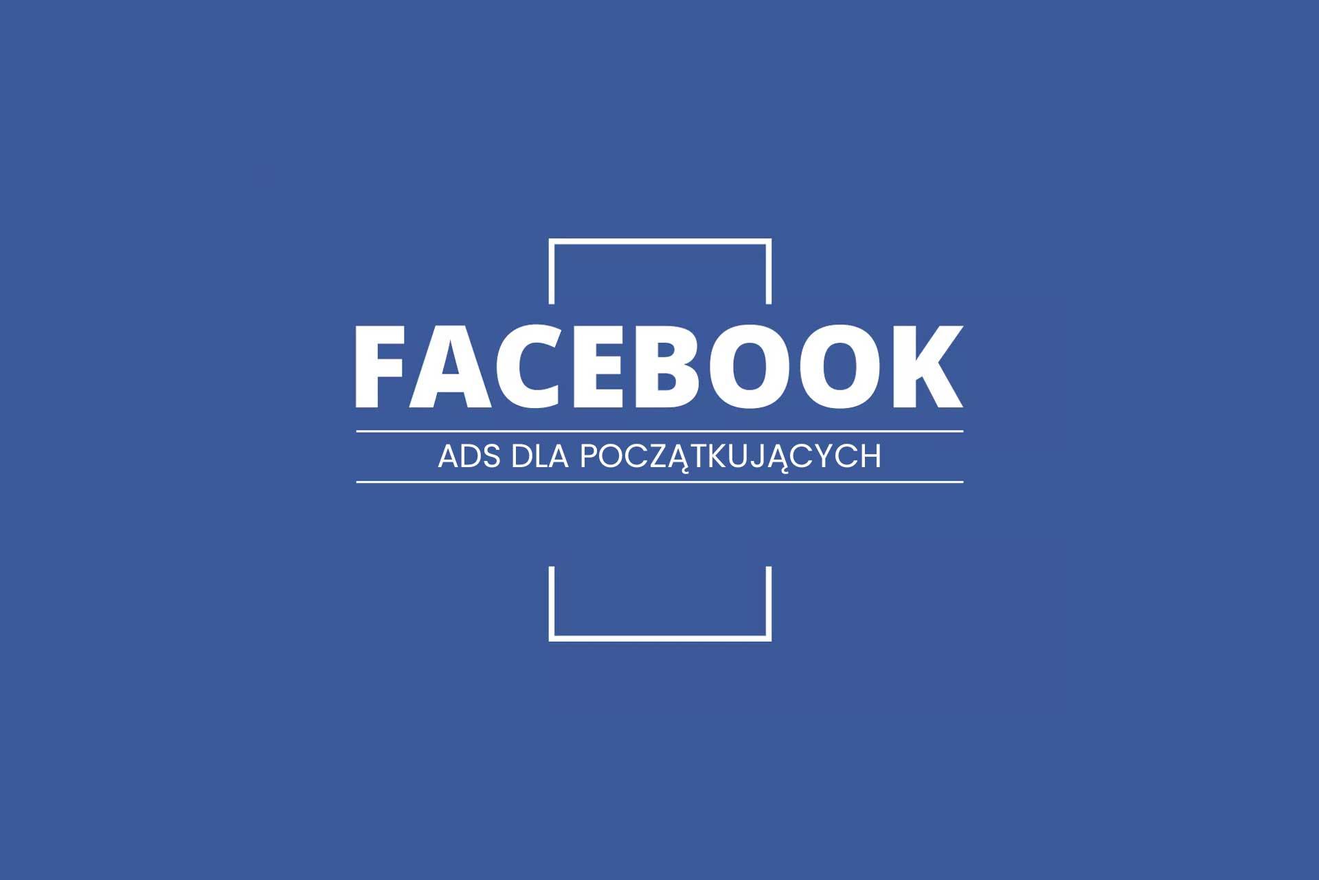 Facebook ADS dla początkujących