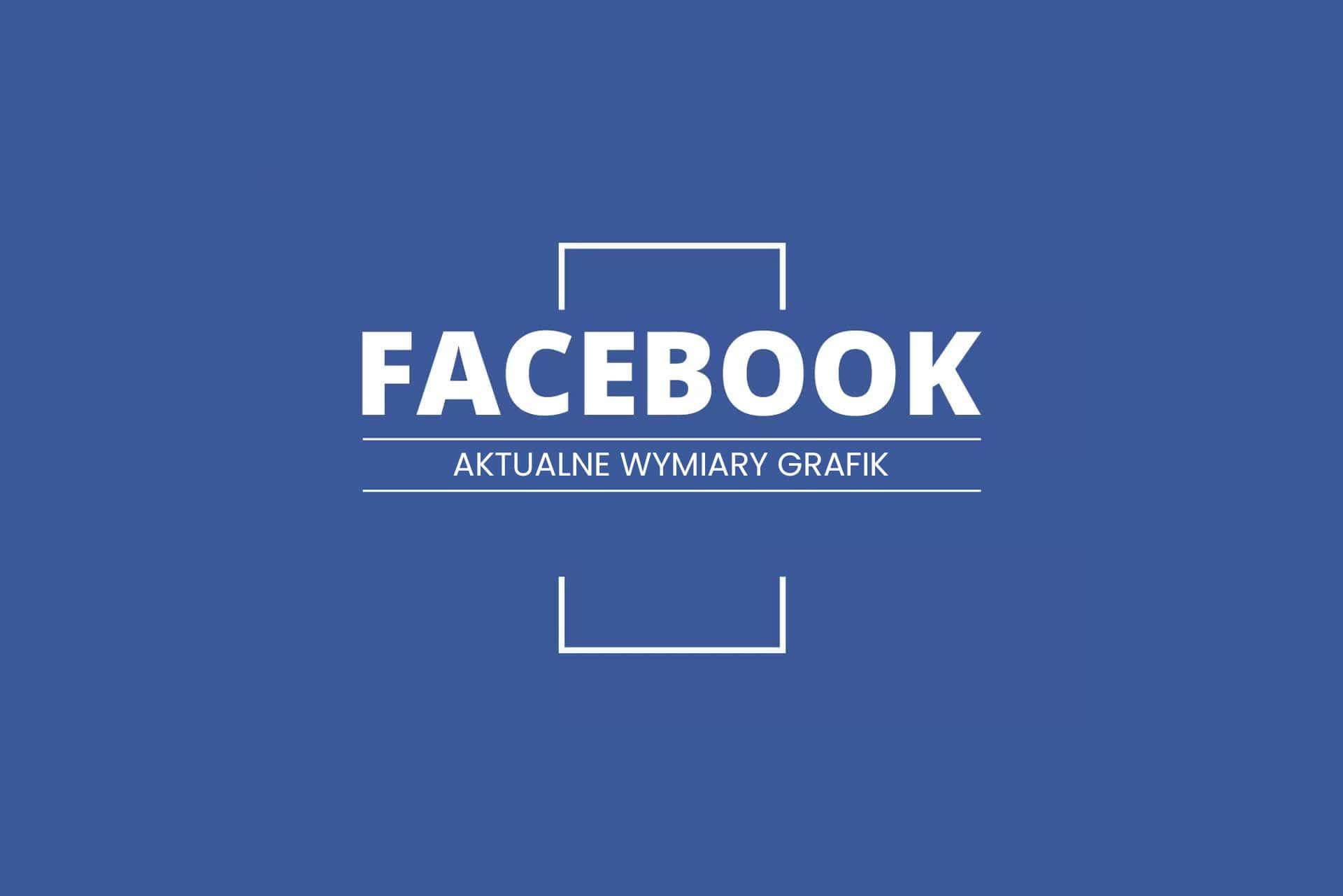 Aktualne wymiary grafik naFacebooku (FB)